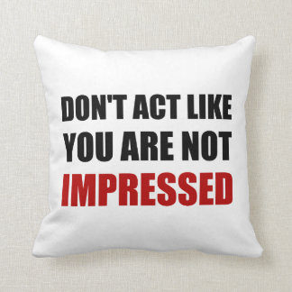 Not Impressed Throw Pillow