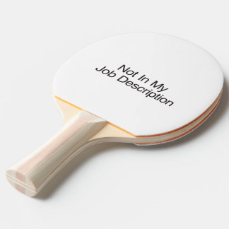 Not In My Job Description.ai Ping Pong Paddle