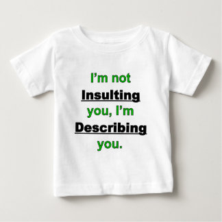 Not Insulting you Baby T-Shirt