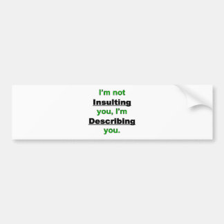 Not Insulting you Bumper Sticker