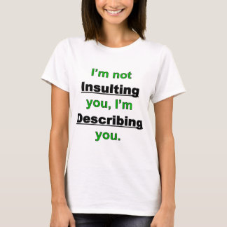 Not Insulting you T-Shirt
