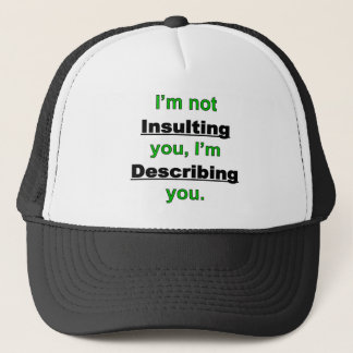 Not Insulting you Trucker Hat