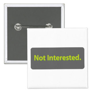 Not Interested Pinback Button