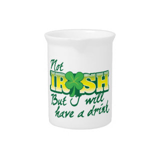 Not IRISH but I will have a DRINK Drink Pitcher