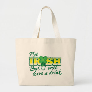 Not IRISH but I will have a DRINK Large Tote Bag