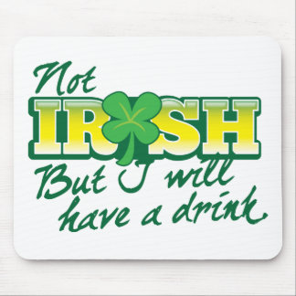 Not IRISH but I will have a DRINK Mouse Pad