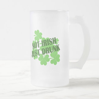Not Irish Just Drunk Frosted Glass Beer Mug