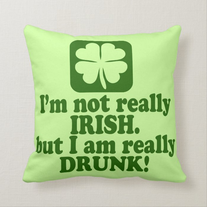 Not Irish Just Drunk Throw Pillow