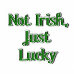 Not Irish, just Lucky...Text Image Acrylic Cut Out