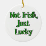 Not Irish, just Lucky...Text Image Christmas Ornament
