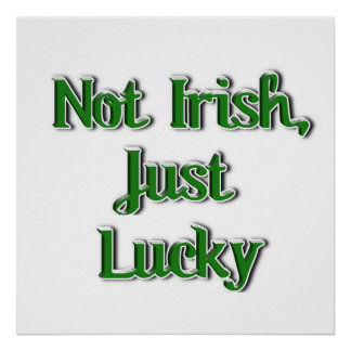 Not Irish, just Lucky...Text Image Posters