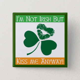 Not Irish - Kiss Me Anyway Button