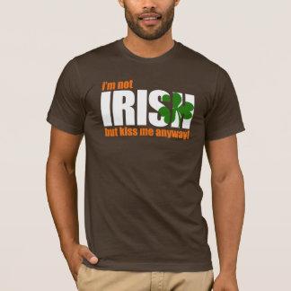 Not IRISH - KISS ME anyway! - t-shirt
