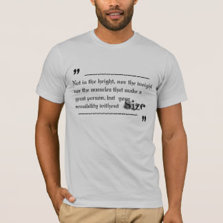Not IS the height, nor the weight, nor the musc… T-Shirt