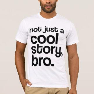 """Not Just a Cool Story, Bro"" Shirt (Dark Text)"