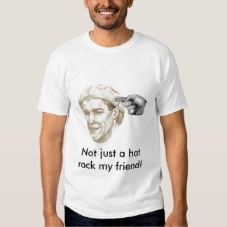 Not just a hat rack my friend! t-shirt