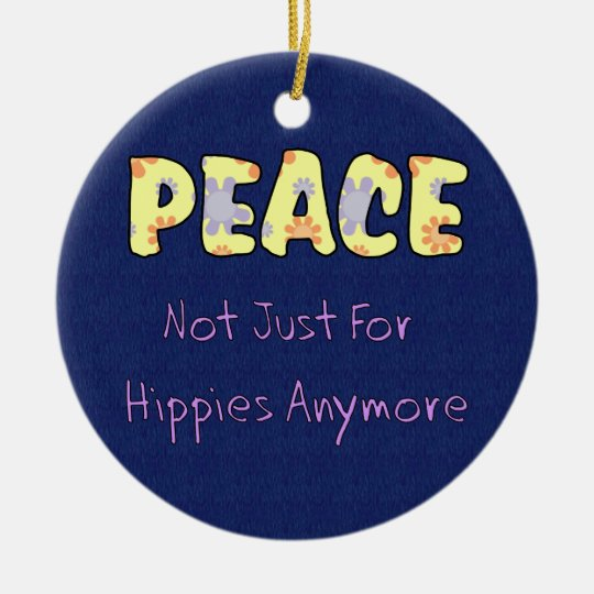 Not Just For Hippies Ceramic Ornament