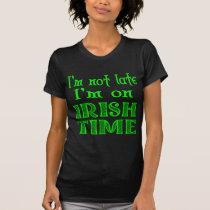 Not Late Irish Time Funny Saying T-Shirt