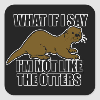 Not Like the Otters Square Sticker