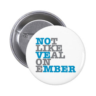 Not Like Veal On Ember (NOVEMBER) badge Pinback Button