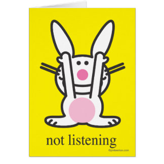 Not Listening Card