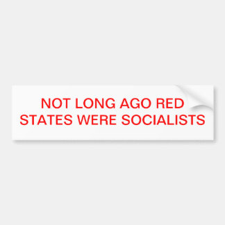NOT LONG AGO RED STATES WERE SOCIALISTS BUMPER STICKER