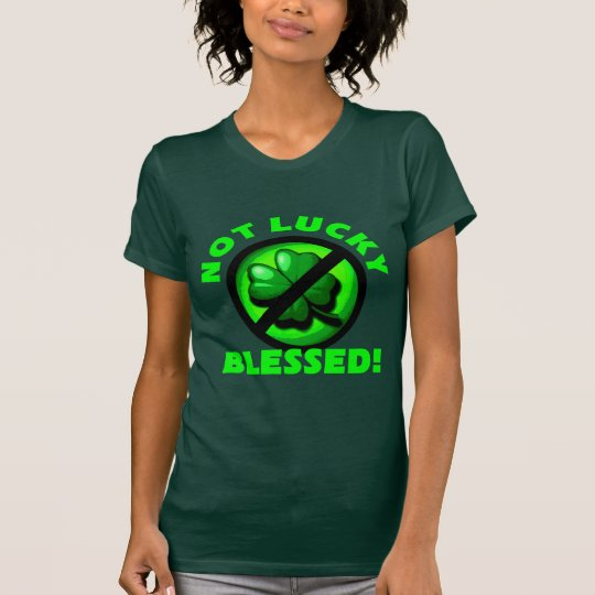 Not Lucky - Blessed! T-Shirt