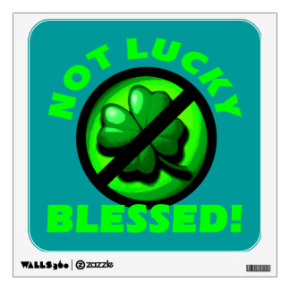 Not Lucky - Blessed! Wall Sticker