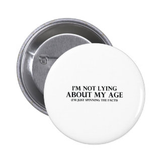 Not Lying About My Age 2 Inch Round Button