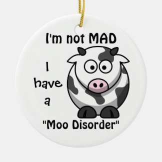 Not Mad, I Have A Moo Disorder Cow Ornament