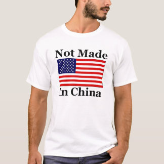 Not Made In China - American T-Shirt