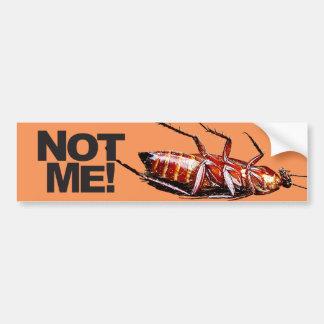 Not Me w/Roach - Bumper Sticker