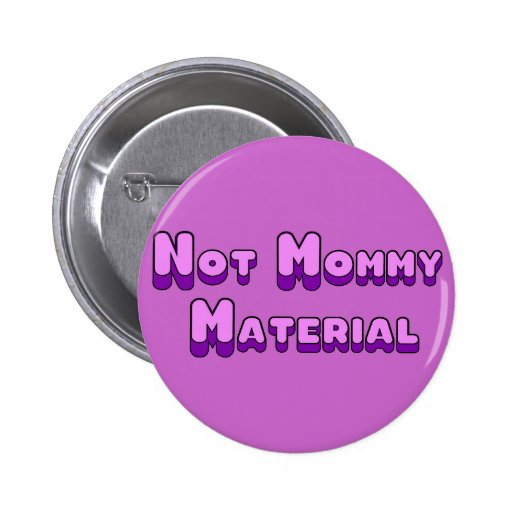 Not Mommy Material 2 Inch Round Button