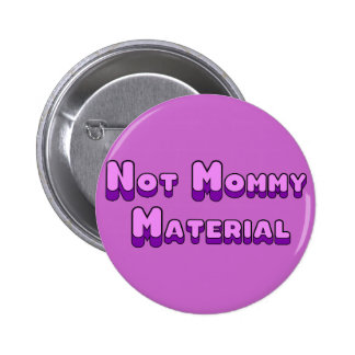 Not Mommy Material Pinback Buttons