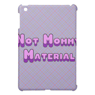 Not Mommy Material iPad Mini Cover