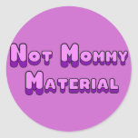 Not Mommy Material Round Sticker