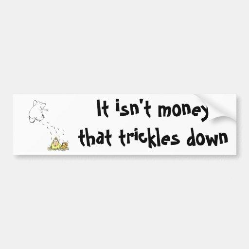 Not money trickle down bumper sticker