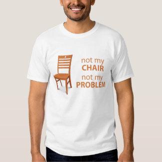 not my chair not my problem tee shirt