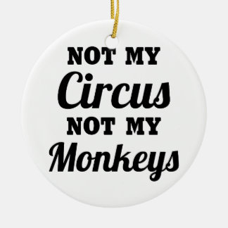 Not My Circus Ceramic Ornament