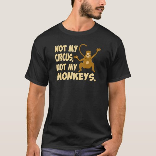 Not My Circus dark T_Shirt