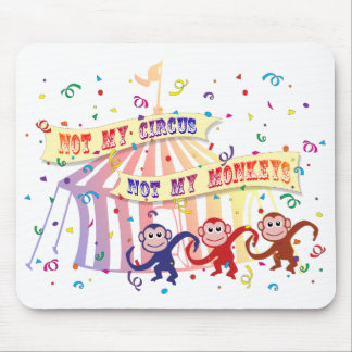 Not My Circus... Mouse Pad