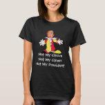 """Not My Circus, Not My Clown, Not My President"" T-Shirt"