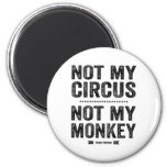 Not My Circus Not My Monkey 2 Inch Round Magnet