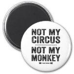 Not My Circus Not My Monkey Fridge Magnet