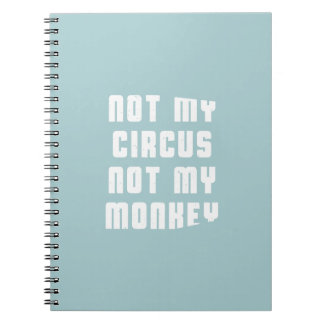 Not my circus not my monkey notebook