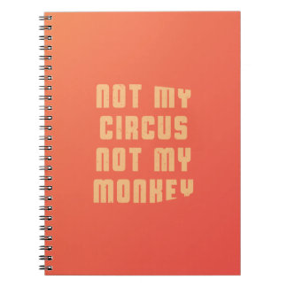 not-my-circus-not-my-monkey-stoopid-byzmo-tees-whi notebook