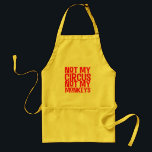 "Not My Circus Not My Monkeys Apron<br><div class=""desc"">The perfect apron for minding your own business...  particularly when the monkey business around you is just too much!</div>"