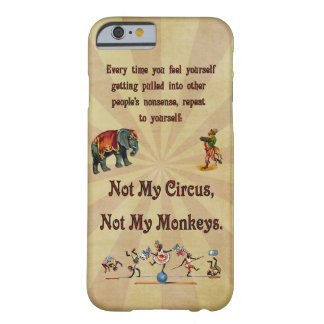 Not My Circus, Not My Monkeys Barely There iPhone 6 Case