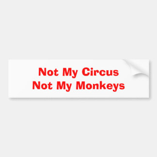 Not My Circus Not My Monkeys Bumper Stickers