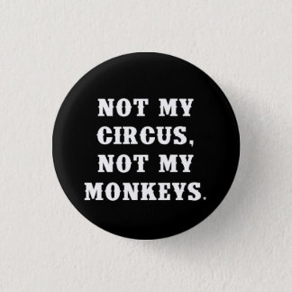 Not My Circus, Not My Monkeys Button